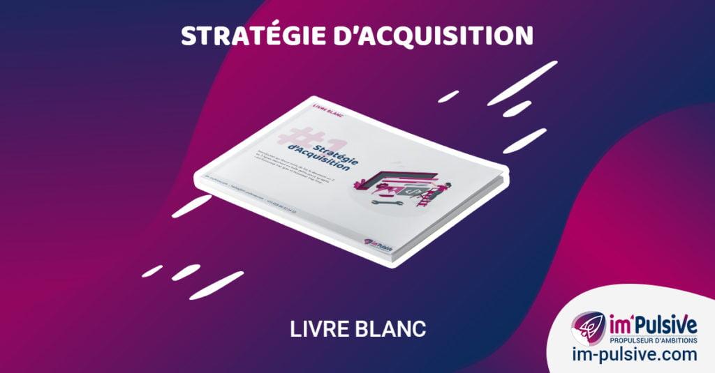 Livre Blanc 01 - Stratégie d'acquisition - Im'Pulsive
